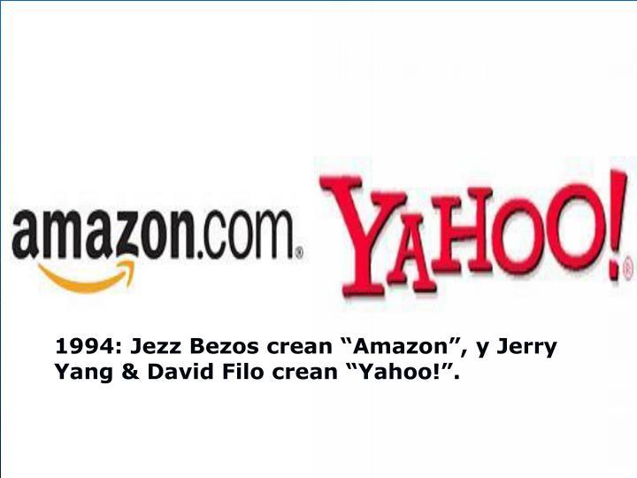 """1994: Jezz Bezos crean """"Amazon"""", y Jerry Yang & David Filo crean """"Yahoo!""""."""