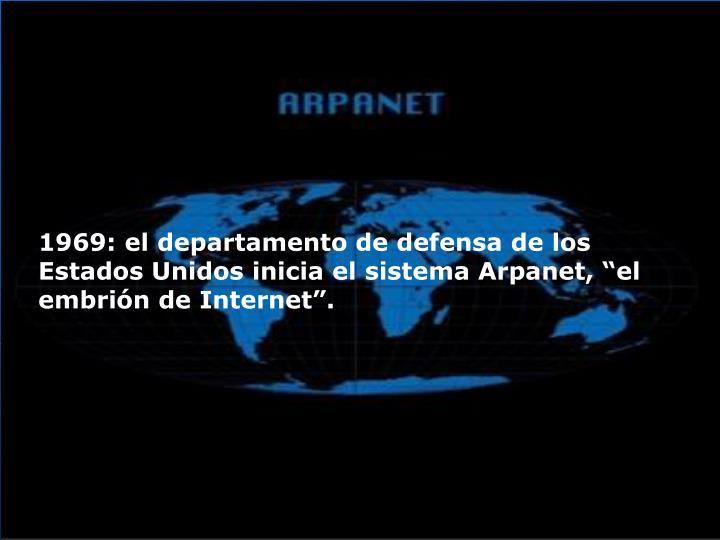 """1969: el departamento de defensa de los Estados Unidos inicia el sistema Arpanet, """"el embrión de Internet""""."""