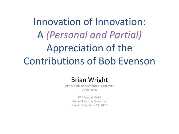 innovation of innovation a personal and partial appreciation of the contributions of bob evenson n.