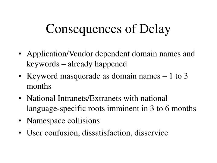 Consequences of Delay