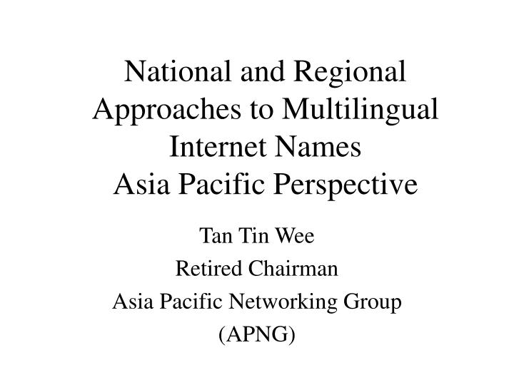 National and regional approaches to multilingual internet names asia pacific perspective