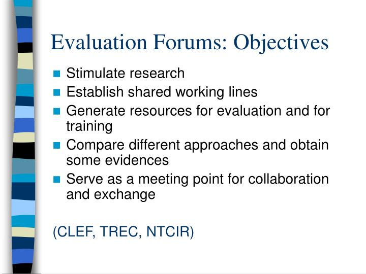 Evaluation Forums: Objectives
