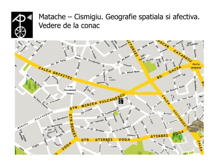 Matache – Cismigiu. Geografie spatiala si afectiva.
