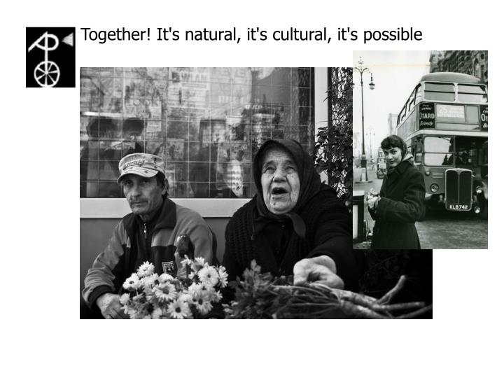 Together! It's natural, it's cultural, it's possible