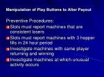manipulation of play buttons to alter payout3