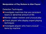 manipulation of play buttons to alter payout4