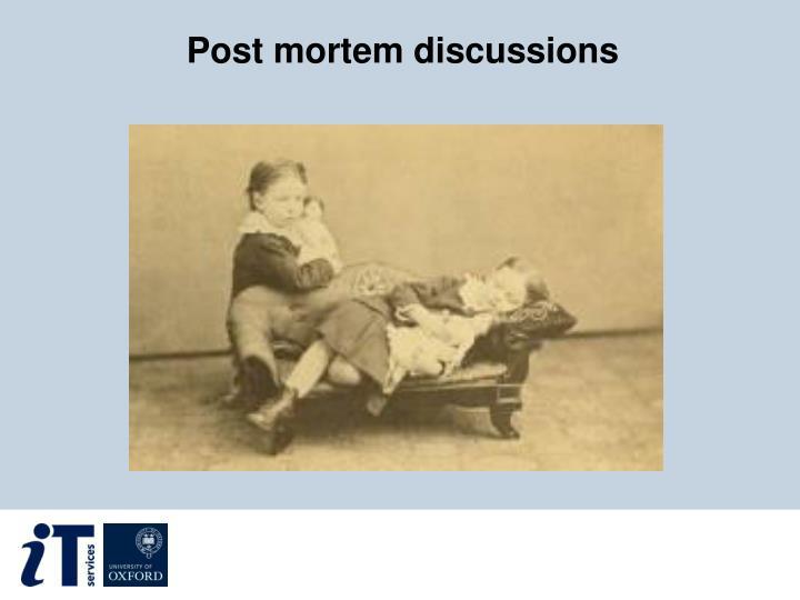 Post mortem discussions
