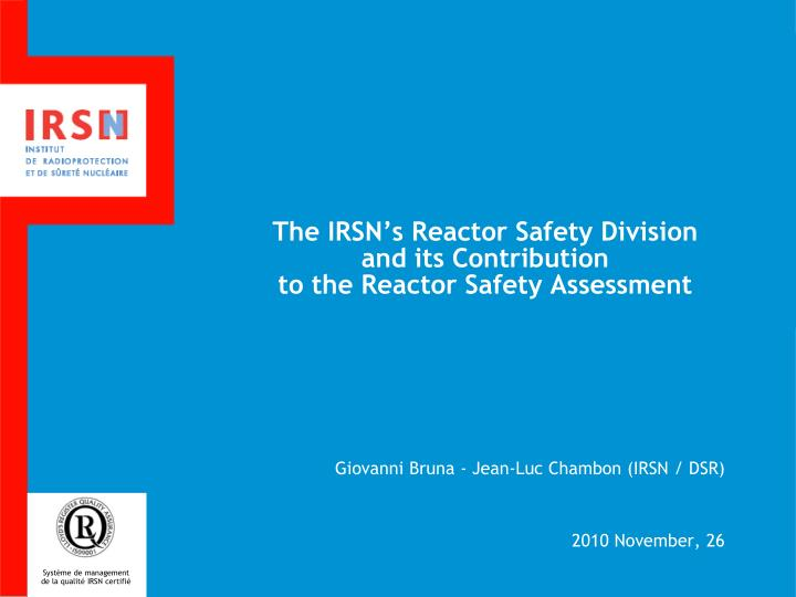 the irsn s reactor safety division and its contribution to the reactor safety assessment n.