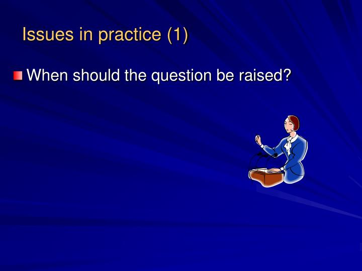 Issues in practice (1)