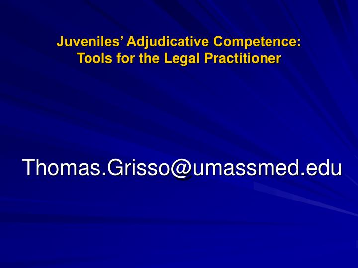 Juveniles' Adjudicative Competence:                      Tools for the Legal Practitioner