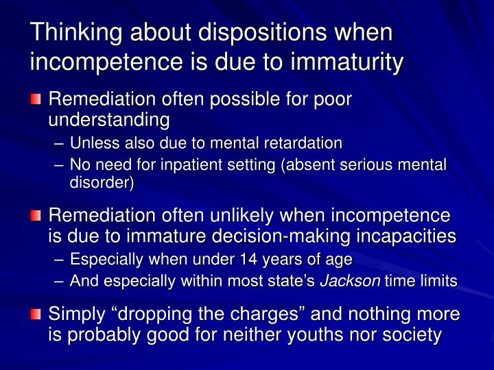 Thinking about dispositions when incompetence is due to immaturity