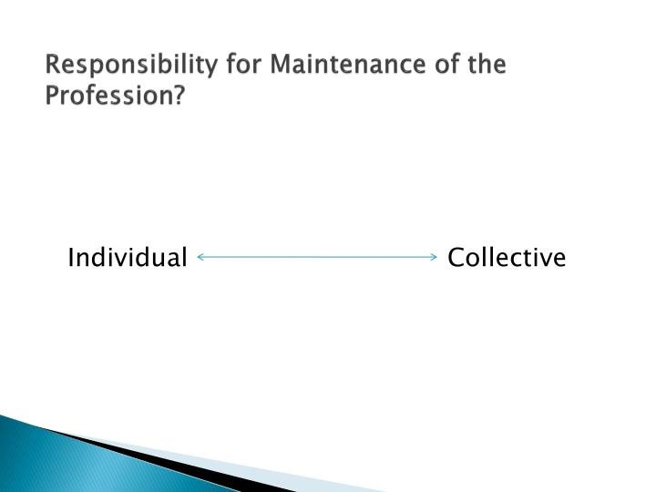 Responsibility for Maintenance of the Profession?