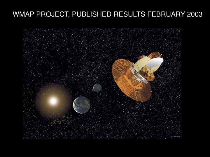 WMAP PROJECT, PUBLISHED RESULTS FEBRUARY 2003