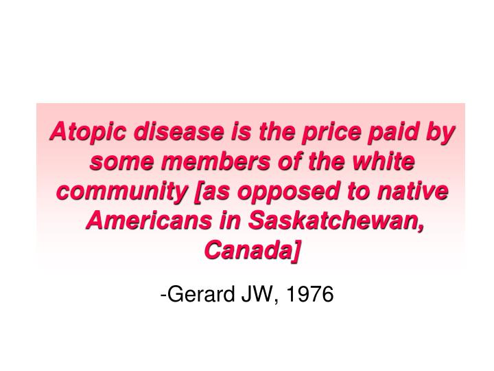 Atopic disease is the price paid by some members of the white community