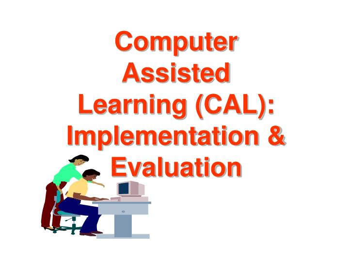 computer assisted learning cal implementation evaluation n.