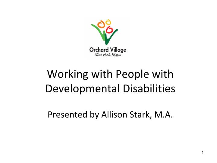 Working with people with developmental disabilities presented by allison stark m a