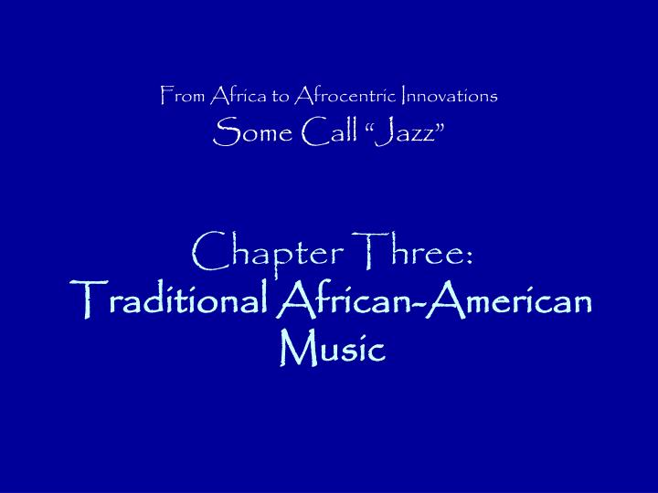 chapter three traditional african american music n.