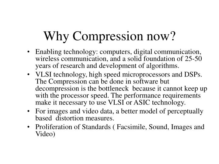 Why Compression now?