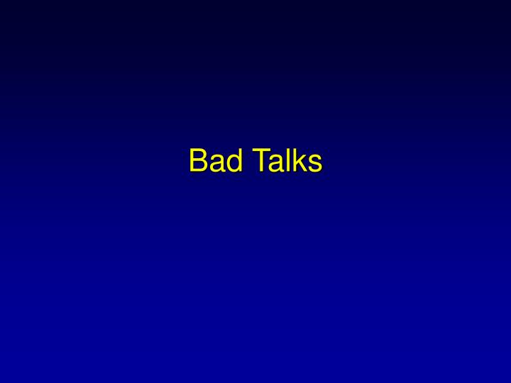 Bad Talks