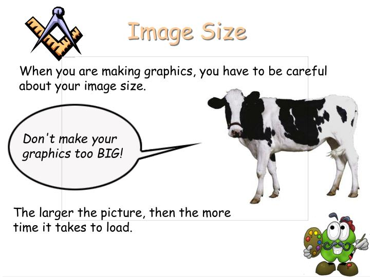 Don't make your graphics too BIG!