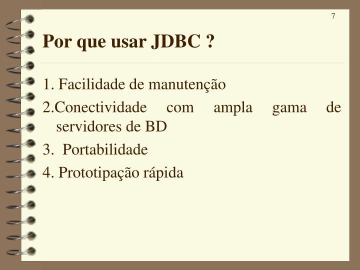 Por que usar JDBC ?