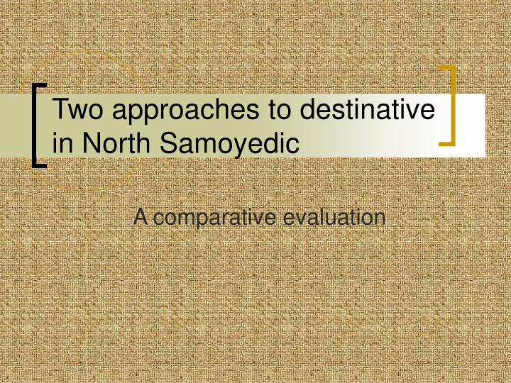 two approaches to destinative in north samoyedic n.