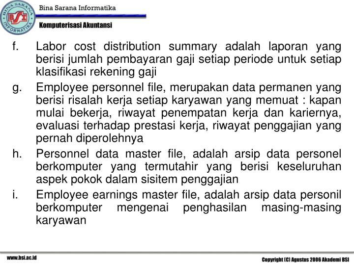 Labor cost distribution summary adalah laporan yang berisi jumlah pembayaran gaji setiap periode untuk setiap klasifikasi rekening gaji