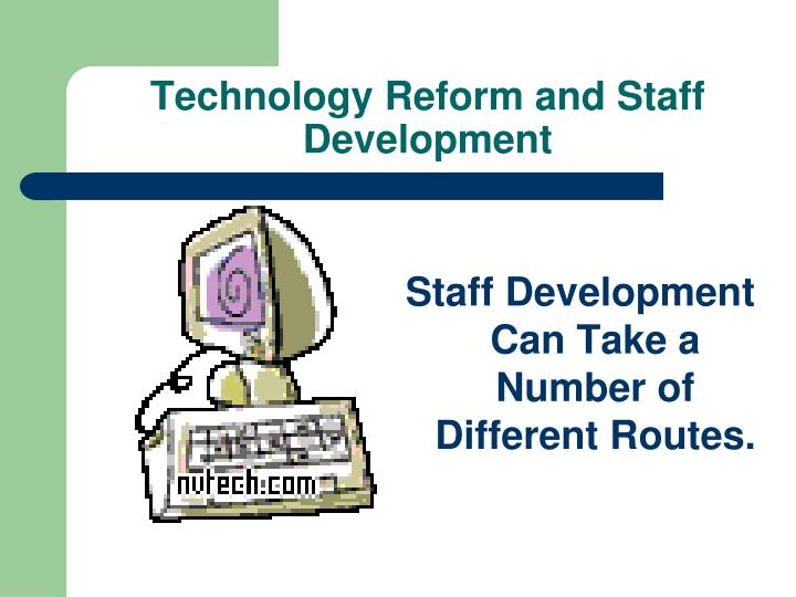 Technology Reform and Staff Development