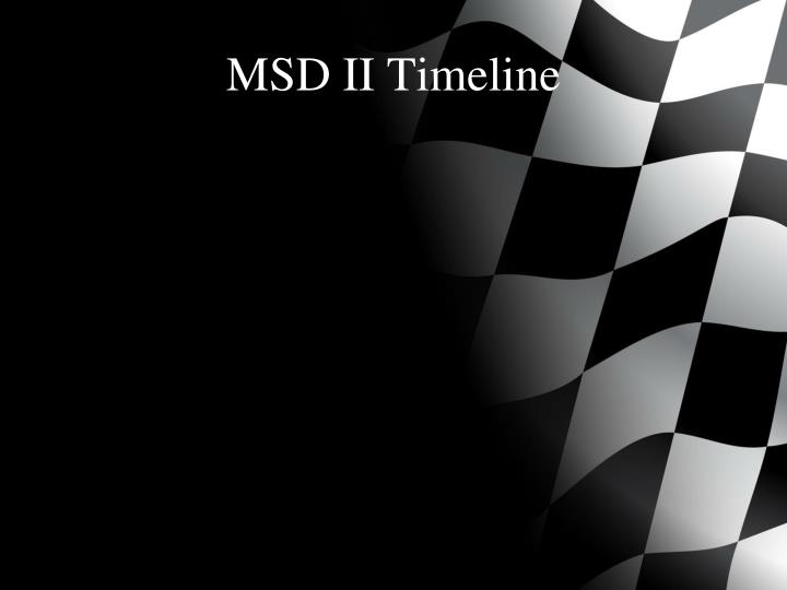 MSD II Timeline