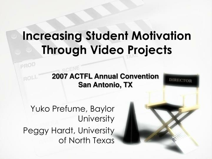 PPT - Increasing Student Motivation Through Video Projects