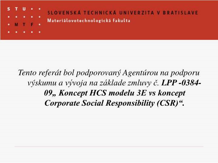 Tento referát bol podporovaný Agentúrou na podporu výskumu avývoja na základe zmluvy č.