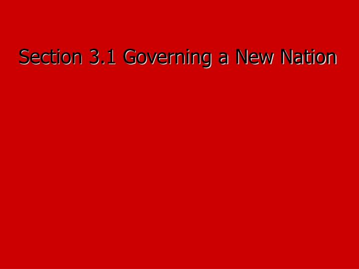 Section 3.1 Governing a New Nation