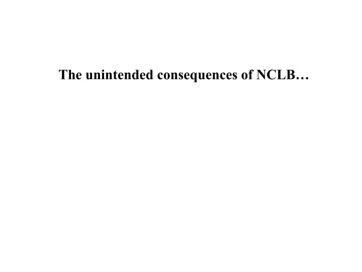 The unintended consequences of nclb