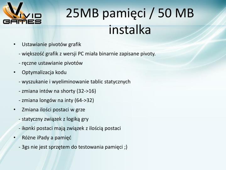 25MB pamięci / 50 MB instalka