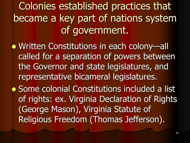 Colonies established practices that became a key part of nations system of government.