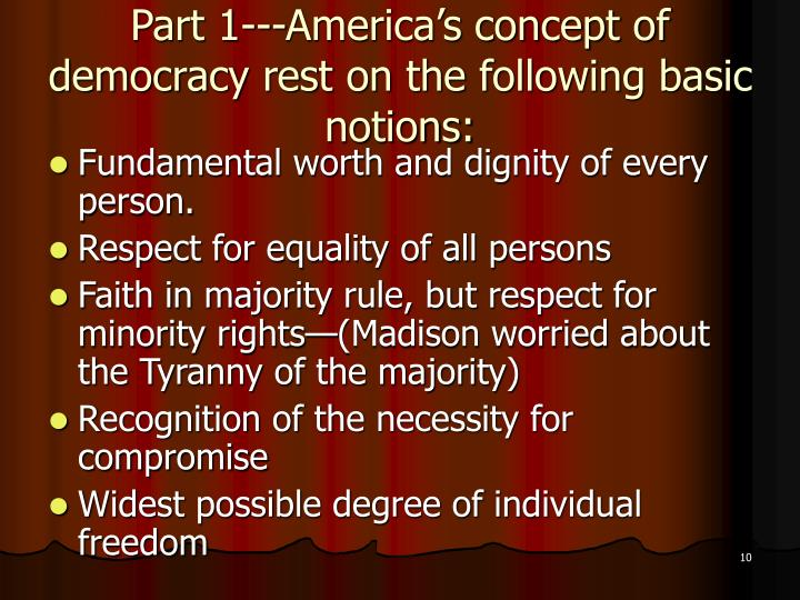 Part 1---America's concept of democracy rest on the following basic notions: