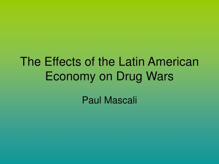 the effects of the latin american economy on drug wars