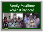family mealtime make it happen