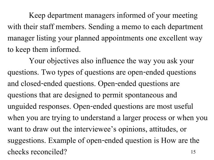 Keep department managers informed of your meeting with their staff members. Sending a memo to each department manager listing your planned appointments one excellent way to keep them informed.