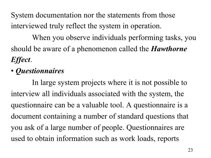 System documentation nor the statements from those interviewed truly reflect the system in operation.