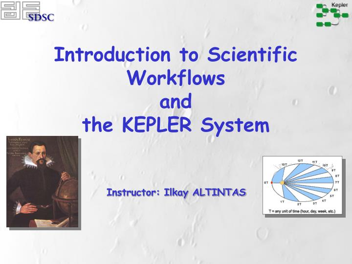 introduction to scientific workflows and the kepler system n.