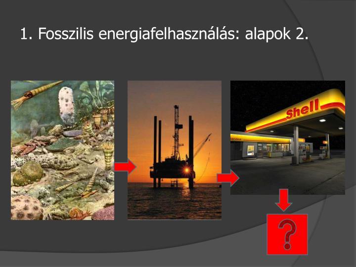 1. Fosszilis energiafelhasználás: alapok 2.