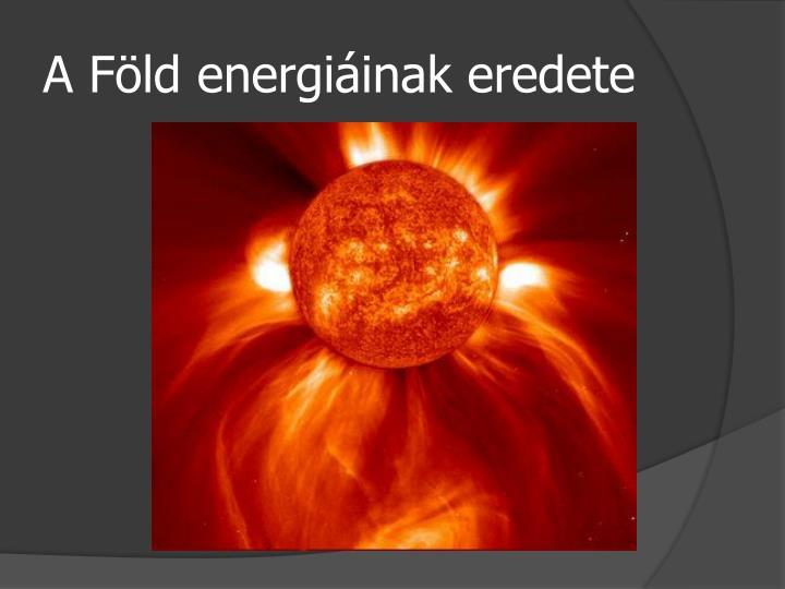 A Föld energiáinak eredete