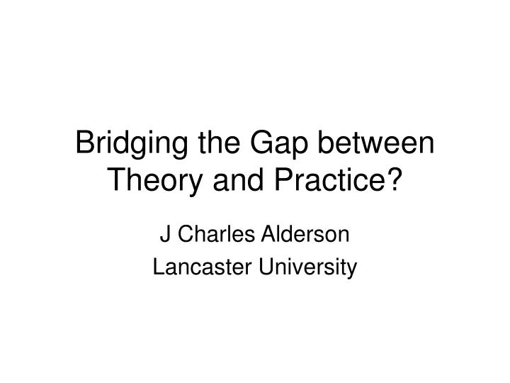 the 'gap' between theory and practice
