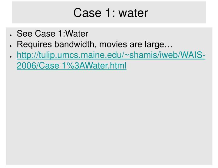 Case 1: water