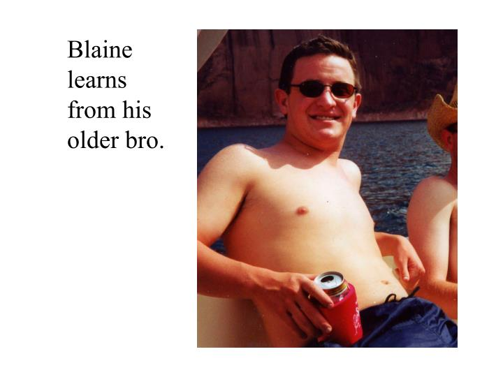 Blaine learns from his older bro.