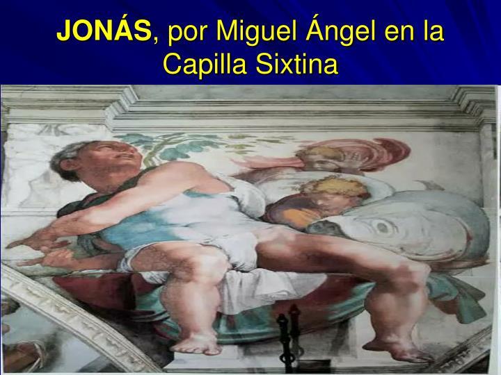 Jon s por miguel ngel en la capilla sixtina