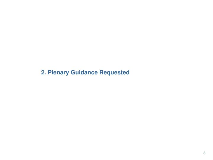 2. Plenary Guidance Requested