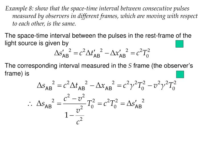 Example 8: show that the space-time interval between consecutive pulses measured by observers in different frames, which are moving with respect to each other, is the same.