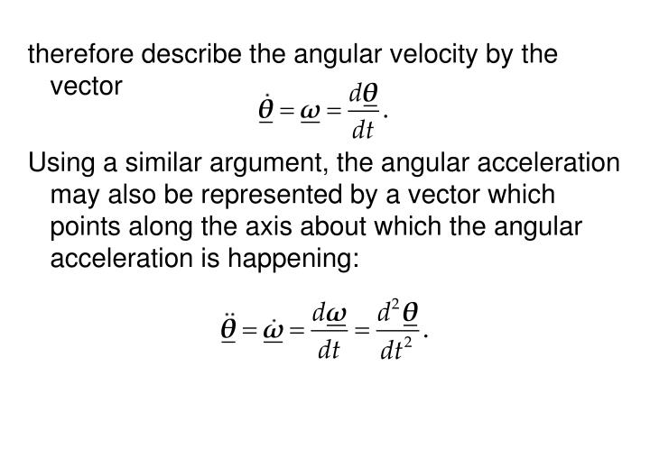 therefore describe the angular velocity by the vector